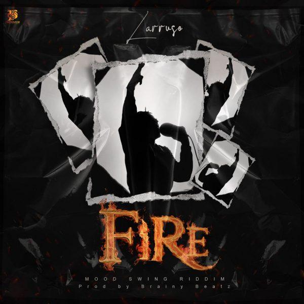 Larruso – Fire (Mood Swing Riddim) (Prod. by Brainy Beatz)