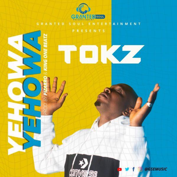 Tokz – Yehowa (Prod by Pizarro & King One Beatz) (Audio+Video)