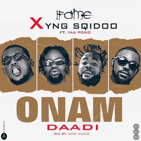 1Fame x YNG SQidoo - Onam Daadi (Feat. Yaa Pono)