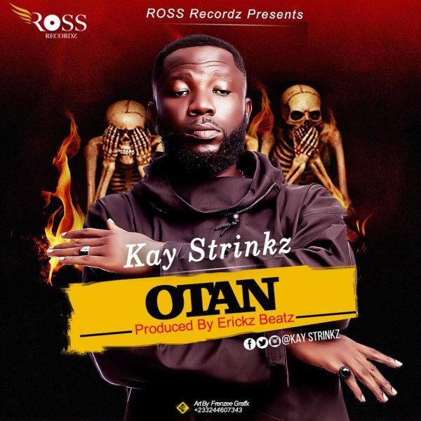 Kay Strinkz – Otan (Prod By Erickz Beatz)