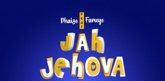 Phaize - Jah Jehova (Feat. Fameye) (Prod. By Apya)