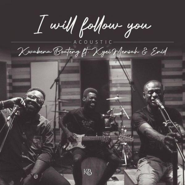 Kwabena Boateng - I Will Follow You (Acoustic) (Feat. Kyei Mensah & Enid)
