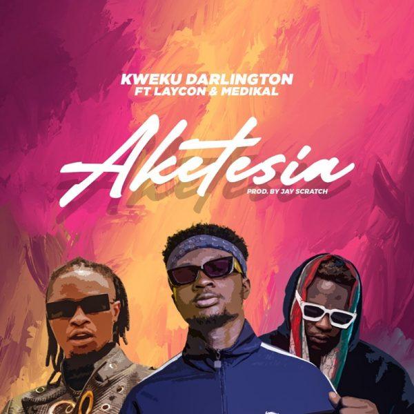 Kweku Darlington - Aketesia (Feat. Laycon & Medikal)