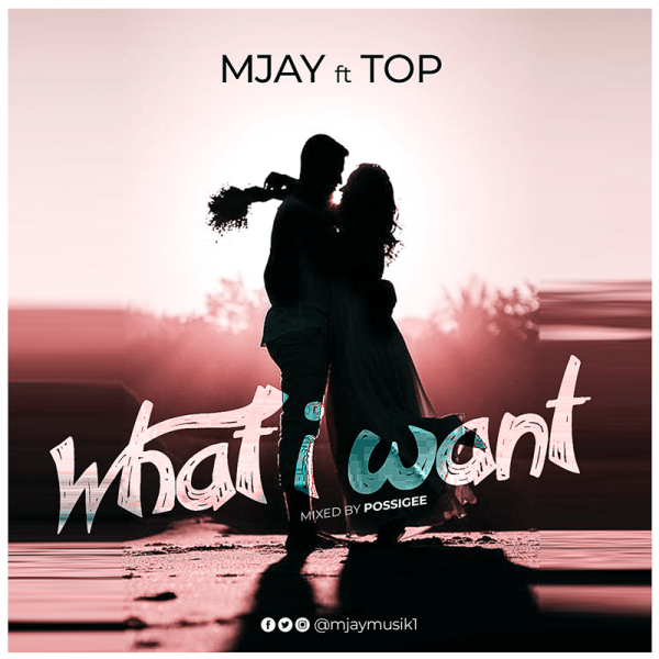 MJay - What I Want (Feat TOP) (Mixed by PossiGee) (GhanaNdwom.net)