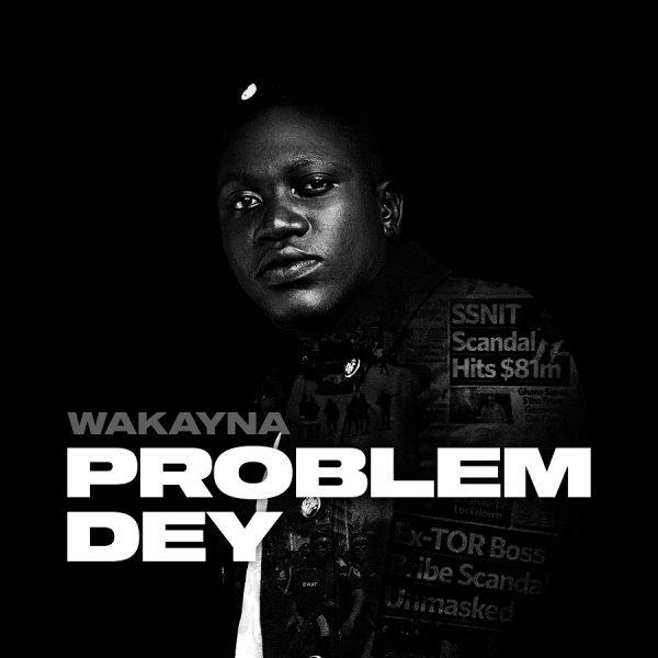 Wakayna - Problem Dey (Prod. by Cobby Dollar)