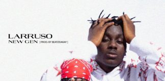 Larruso – New Gen (Prod. By Beatz Dakay)